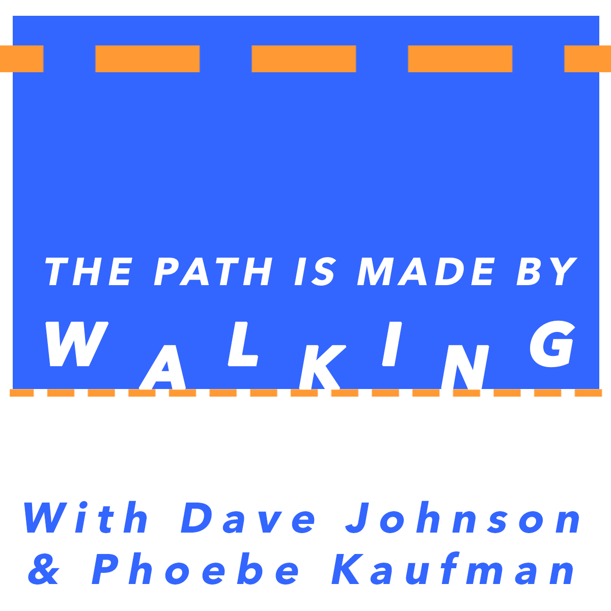 The Path is made by walking!
