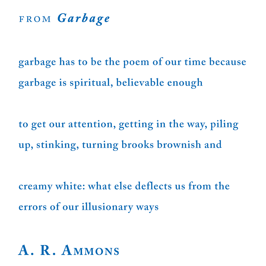 """A. R. Ammons, from """"Garbage"""""""