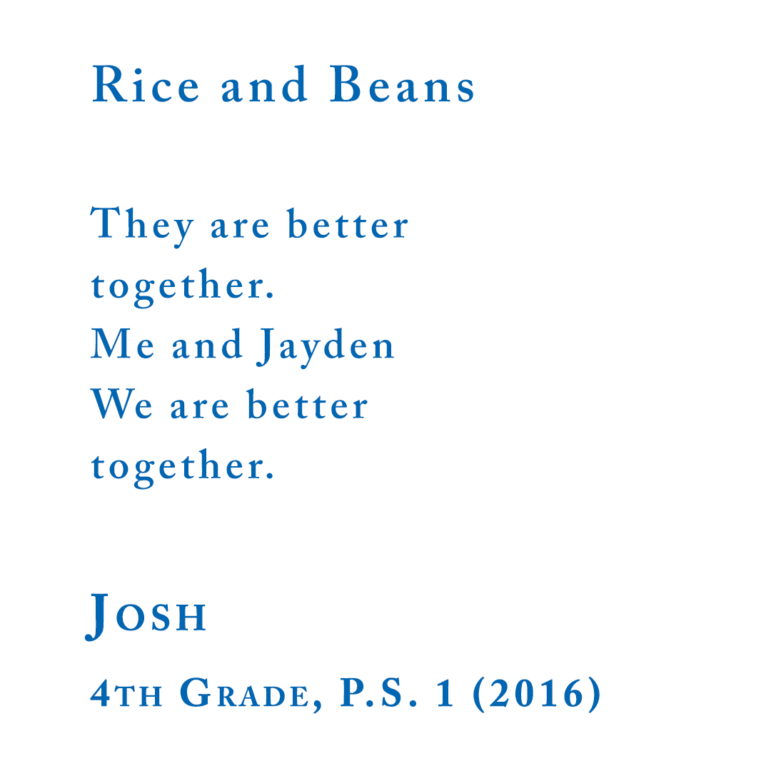Rice and Beans They are better together. Me and Jayden We are better together. Josh, 4th Grade, P.S. 1 (2016)